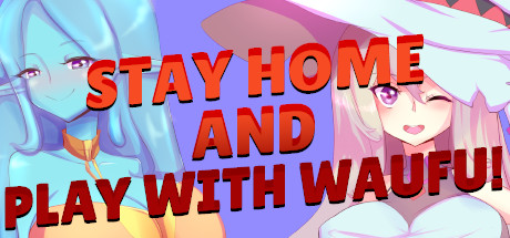 Stay home and play with waifu!