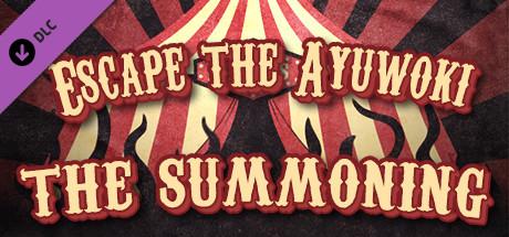 Escape the Ayuwoki  The Summoning Capa