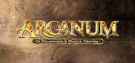 Arcanum: Of Steamworks and Magick Obscura Cover Image