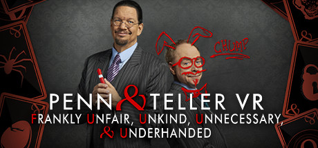 Penn & Teller VR: Frankly Unfair, Unkind, Unnecessary, & Underhanded Cover Image