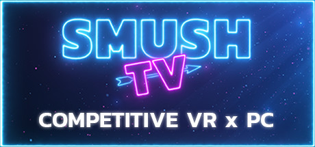 SMUSH.TV - Competitive VR x PC Action Cover Image