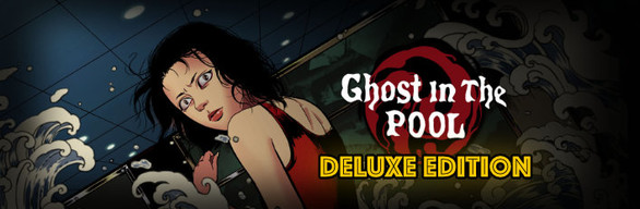 [Ghost in the pool] Deluxe Version