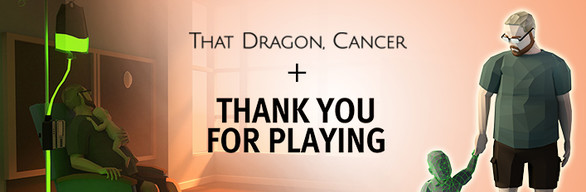 That Dragon, Cancer + Thank You For Playing