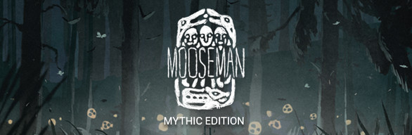 The Mooseman Mythic Edition