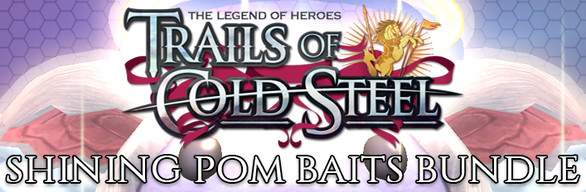 The Legend of Heroes: Trails of Cold Steel - Shining Pom Baits