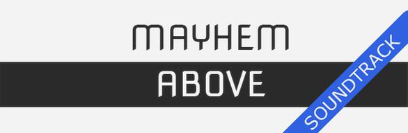 Mayhem Above + Soundtrack
